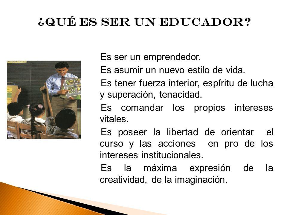 ¿Qué es ser un educador Es ser un emprendedor.