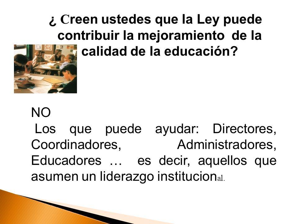 ¿ Creen ustedes que la Ley puede contribuir la mejoramiento de la calidad de la educación