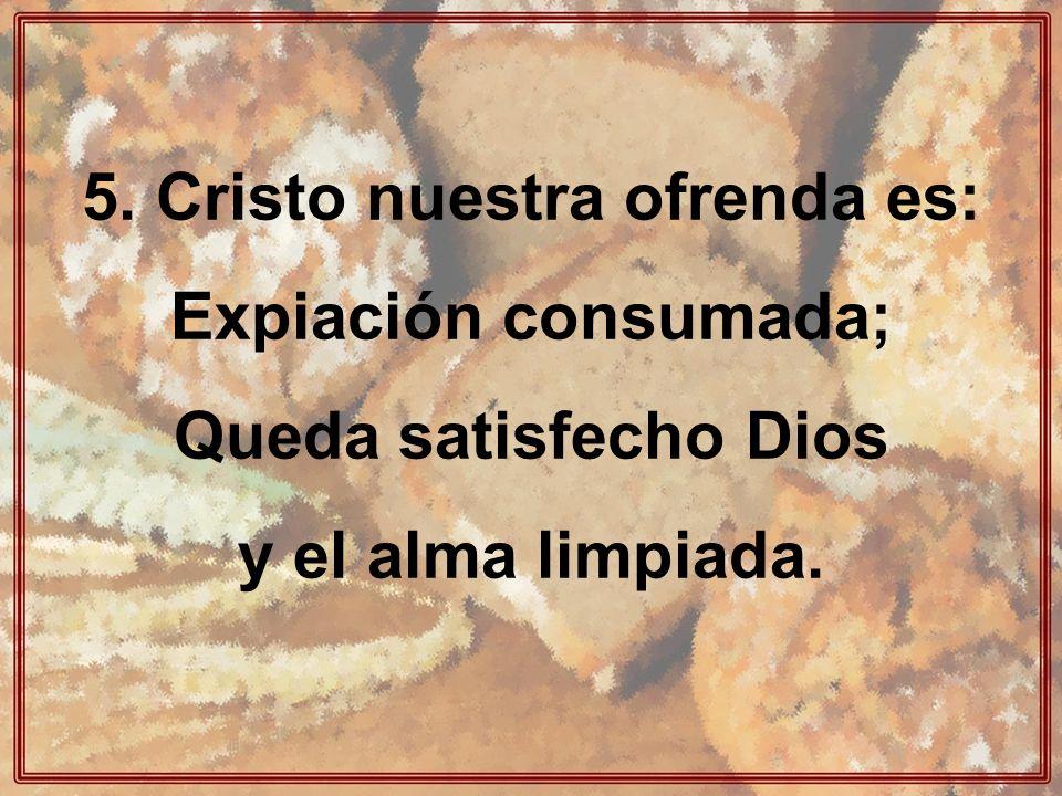 5. Cristo nuestra ofrenda es:
