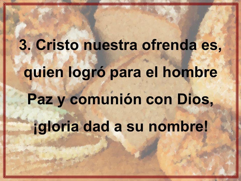 3. Cristo nuestra ofrenda es, quien logró para el hombre