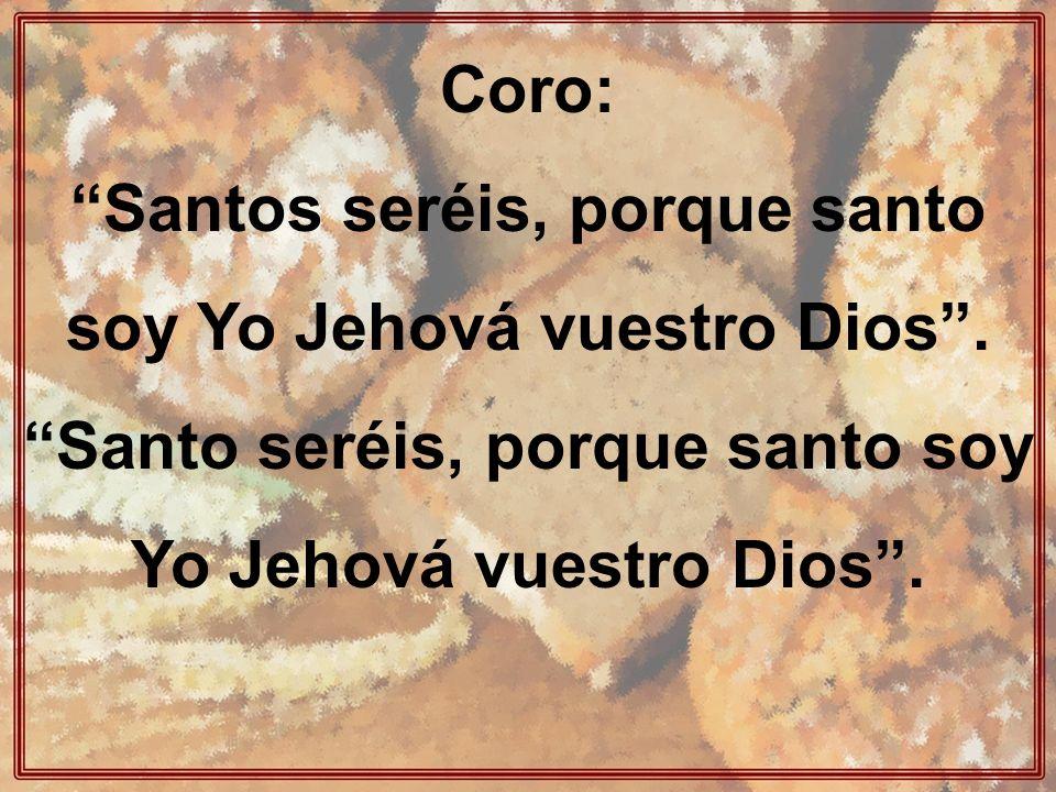 Santos seréis, porque santo soy Yo Jehová vuestro Dios .