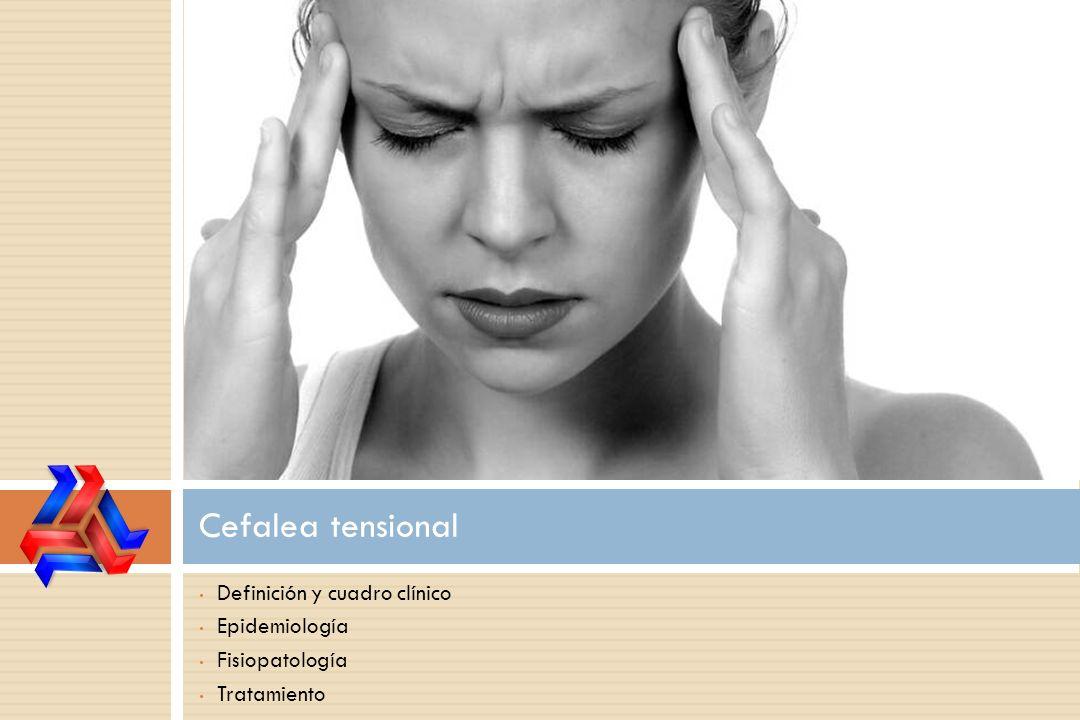 Cefalea tensional Definición y cuadro clínico Epidemiología