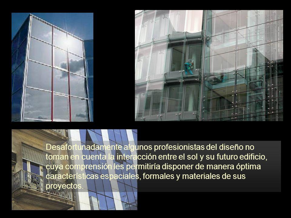 Desafortunadamente algunos profesionistas del diseño no toman en cuenta la interacción entre el sol y su futuro edificio, cuya comprensión les permitiría disponer de manera óptima características espaciales, formales y materiales de sus proyectos.