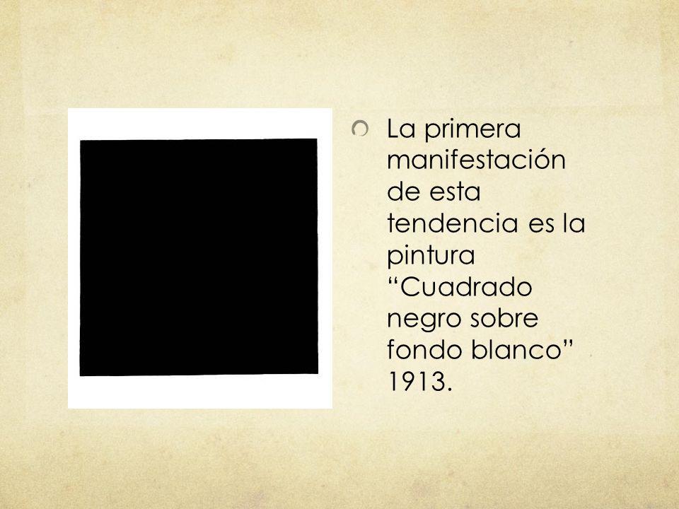 La primera manifestación de esta tendencia es la pintura Cuadrado negro sobre fondo blanco 1913.