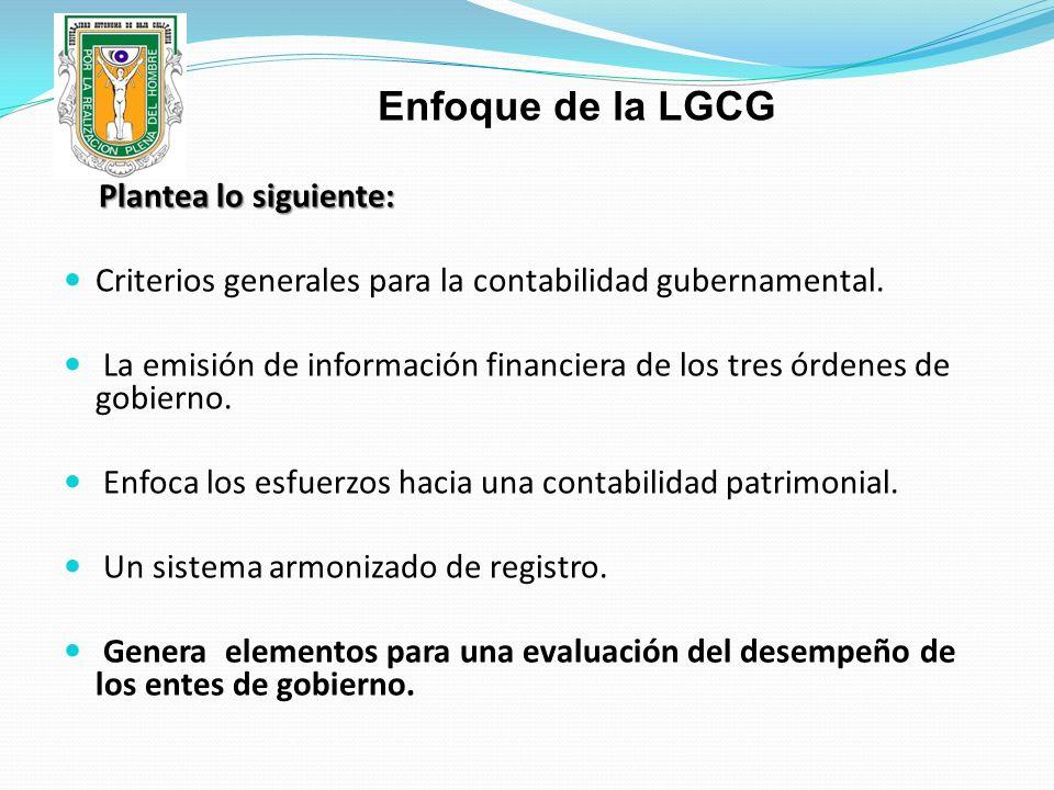 Enfoque de la LGCG Plantea lo siguiente: