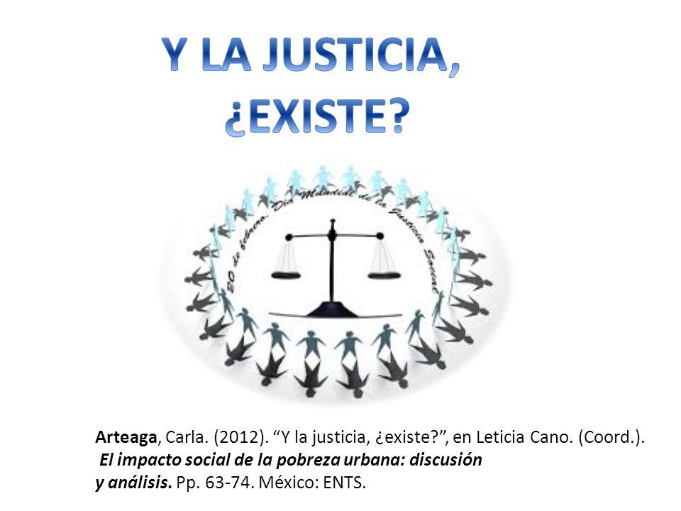 Y LA JUSTICIA, ¿EXISTE Arteaga, Carla. (2012). Y la justicia, ¿existe , en Leticia Cano. (Coord.).