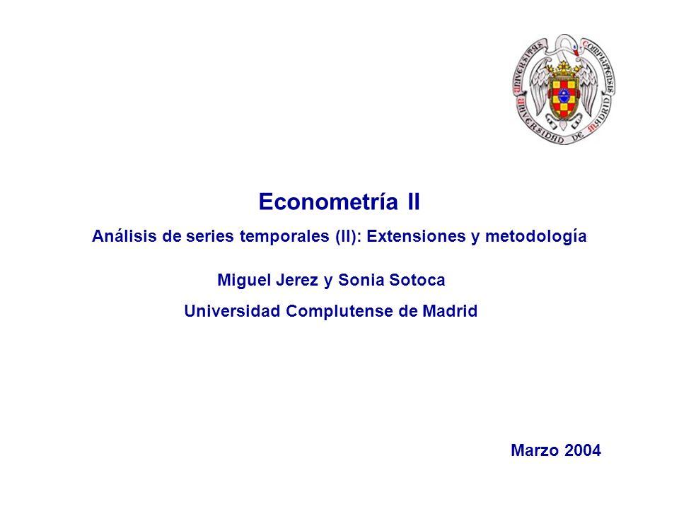 Econometría II Análisis de series temporales (II): Extensiones y metodología. Miguel Jerez y Sonia Sotoca.