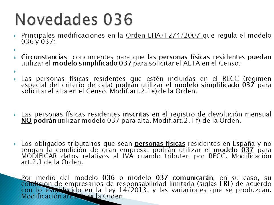Novedades 036 Principales modificaciones en la Orden EHA/1274/2007 que regula el modelo 036 y 037: