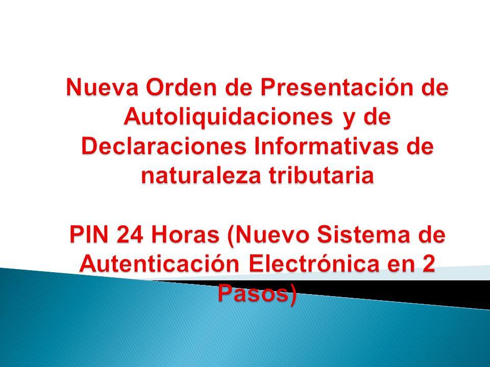 Nueva Orden de Presentación de Autoliquidaciones y de Declaraciones Informativas de naturaleza tributaria PIN 24 Horas (Nuevo Sistema de Autenticación Electrónica en 2 Pasos)
