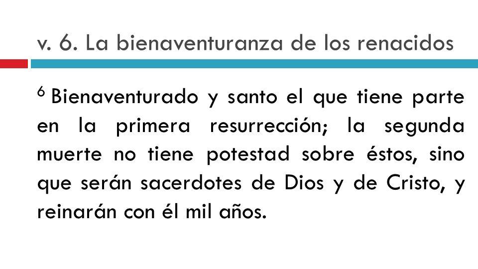 v. 6. La bienaventuranza de los renacidos