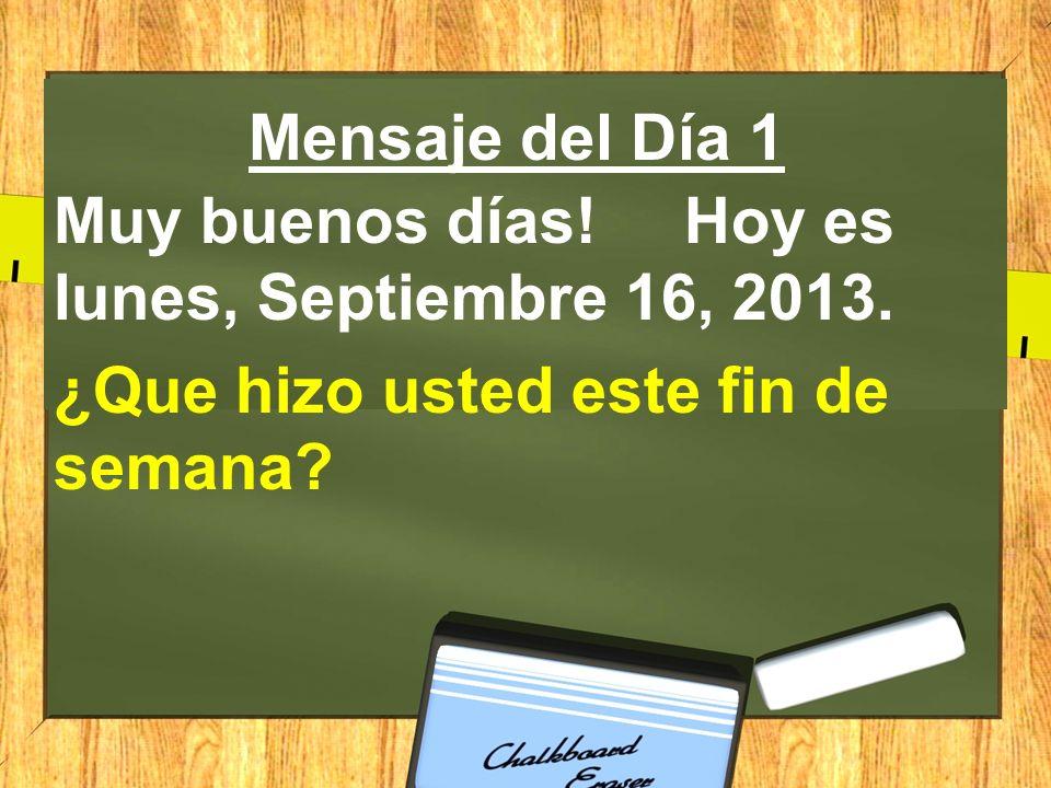 Mensaje del Día 1 Muy buenos días. Hoy es lunes, Septiembre 16, 2013.