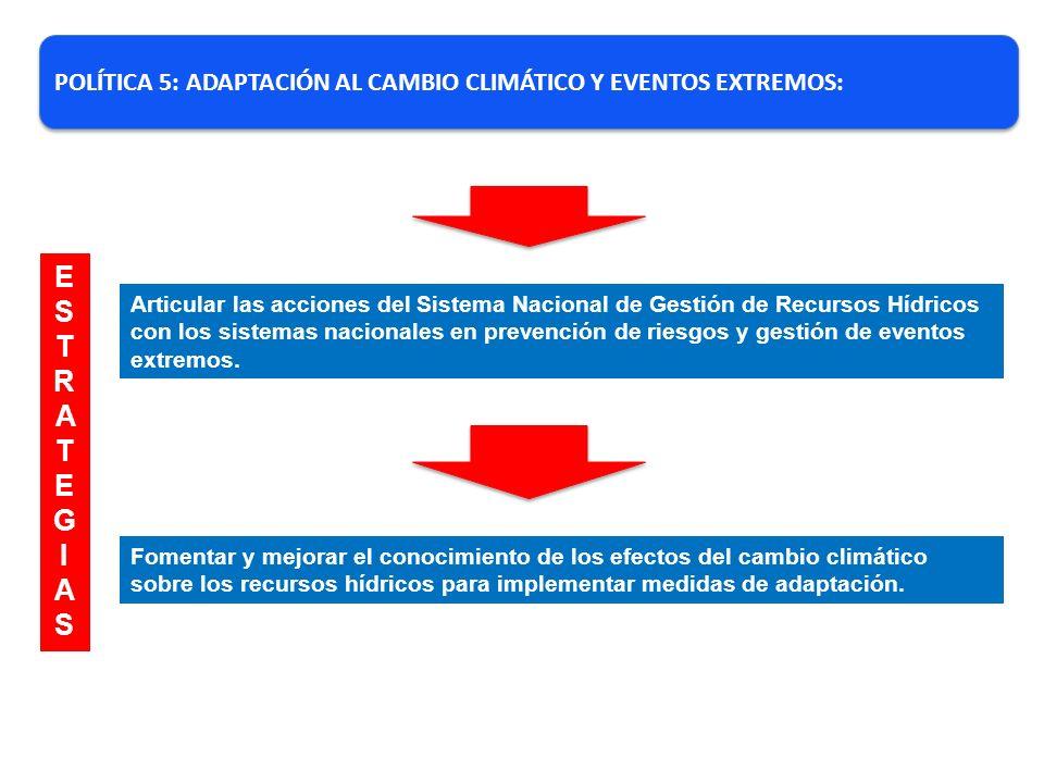 POLÍTICA 5: ADAPTACIÓN AL CAMBIO CLIMÁTICO Y EVENTOS EXTREMOS:
