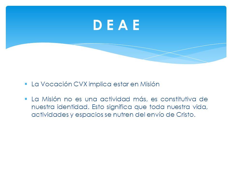 D E A E La Vocación CVX implica estar en Misión
