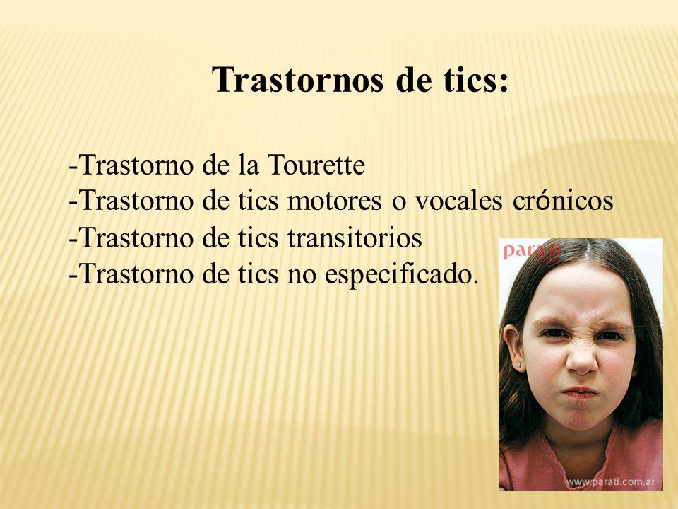 Trastornos de tics: -Trastorno de la Tourette