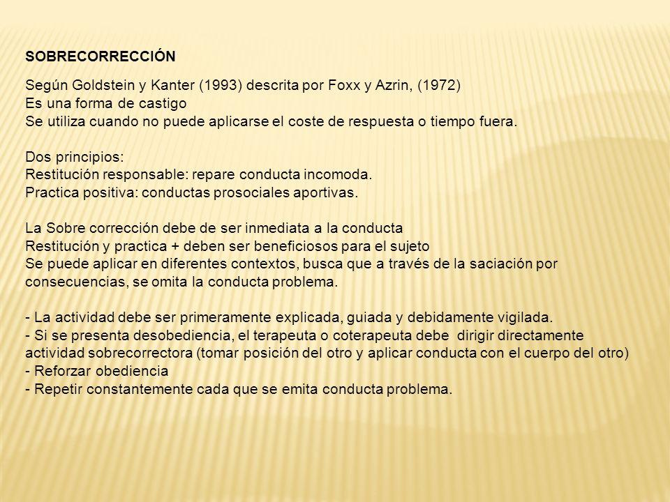 SOBRECORRECCIÓN Según Goldstein y Kanter (1993) descrita por Foxx y Azrin, (1972) Es una forma de castigo.