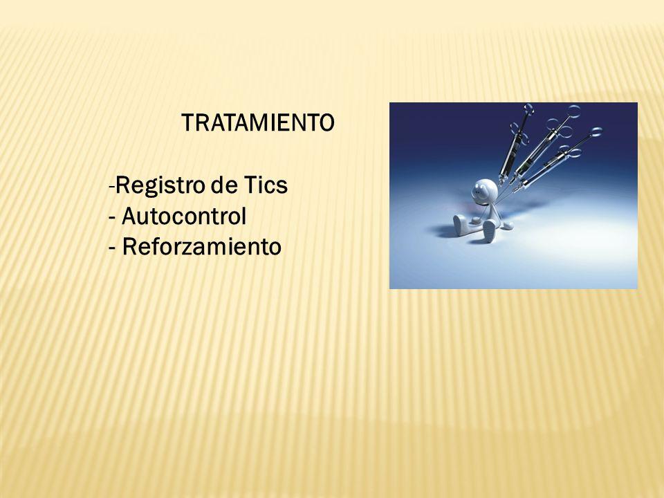 TRATAMIENTO Registro de Tics - Autocontrol - Reforzamiento