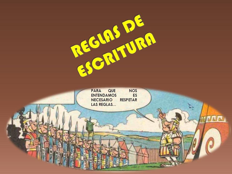REGLAS DE ESCRITURA PARA QUE NOS ENTENDAMOS ES NECESARIO RESPETAR LAS REGLAS...