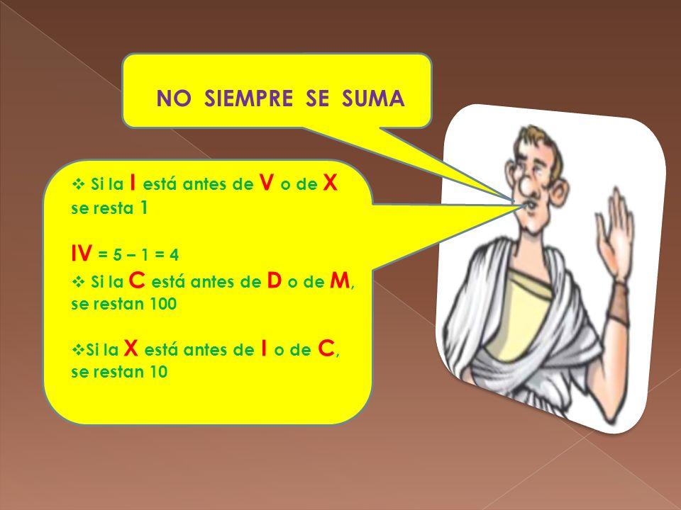 NO SIEMPRE SE SUMA IV = 5 – 1 = 4
