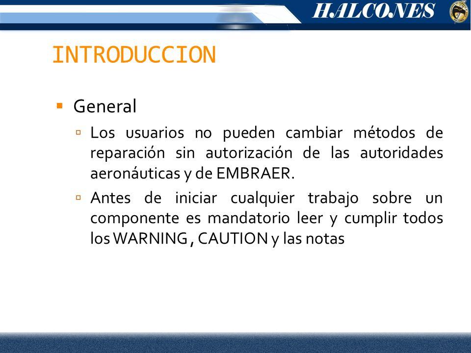 INTRODUCCION General. Los usuarios no pueden cambiar métodos de reparación sin autorización de las autoridades aeronáuticas y de EMBRAER.