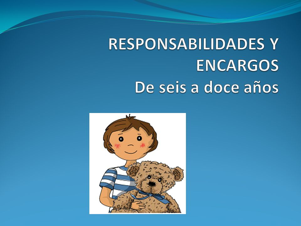 RESPONSABILIDADES Y ENCARGOS De seis a doce años