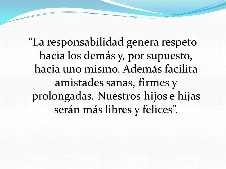 La responsabilidad genera respeto hacia los demás y, por supuesto, hacia uno mismo.