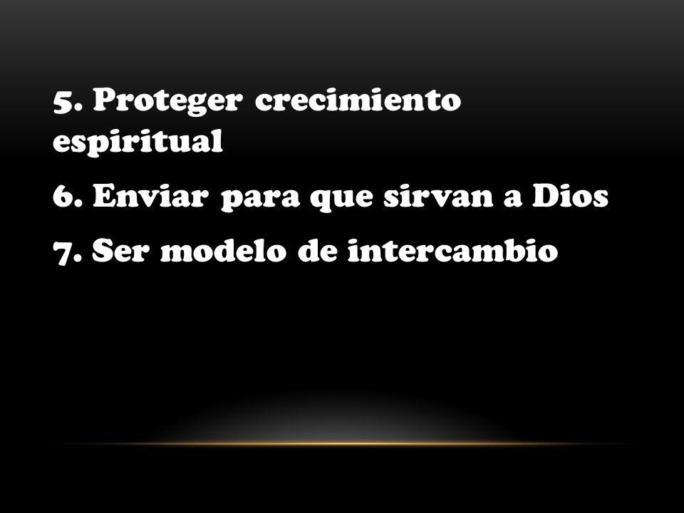 5. Proteger crecimiento espiritual 6. Enviar para que sirvan a Dios 7