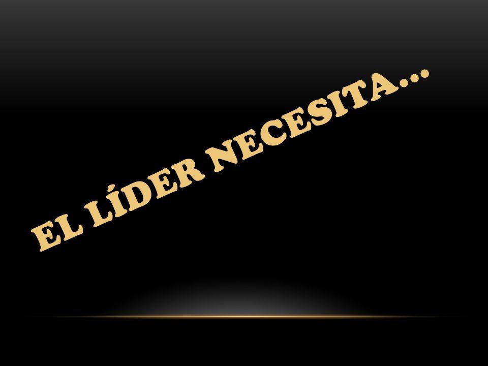 El líder necesita...