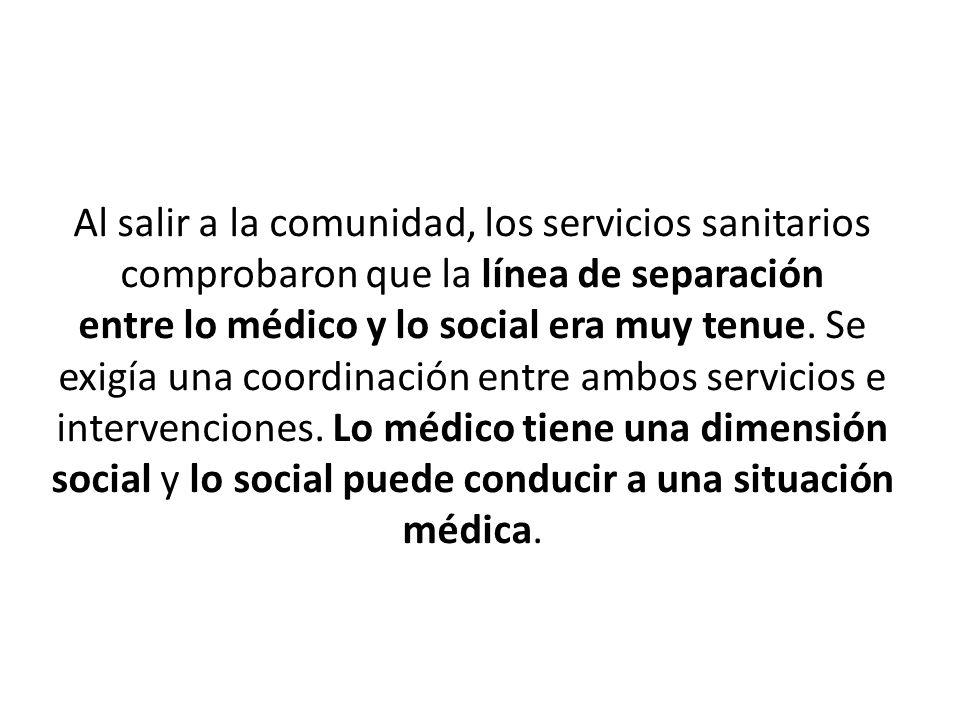 Al salir a la comunidad, los servicios sanitarios comprobaron que la línea de separación entre lo médico y lo social era muy tenue.