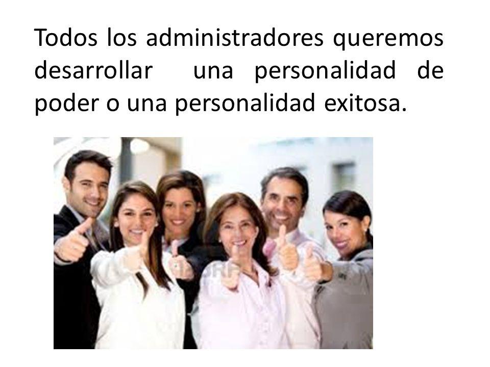Todos los administradores queremos desarrollar una personalidad de poder o una personalidad exitosa.