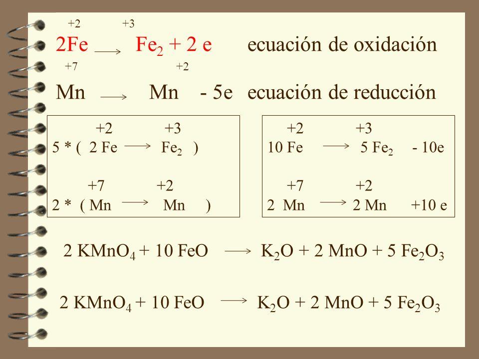 2Fe Fe2 + 2 e ecuación de oxidación Mn Mn - 5e ecuación de reducción