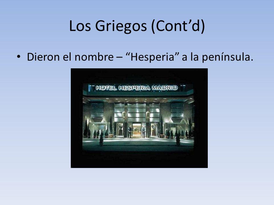 Los Griegos (Cont'd) Dieron el nombre – Hesperia a la península.