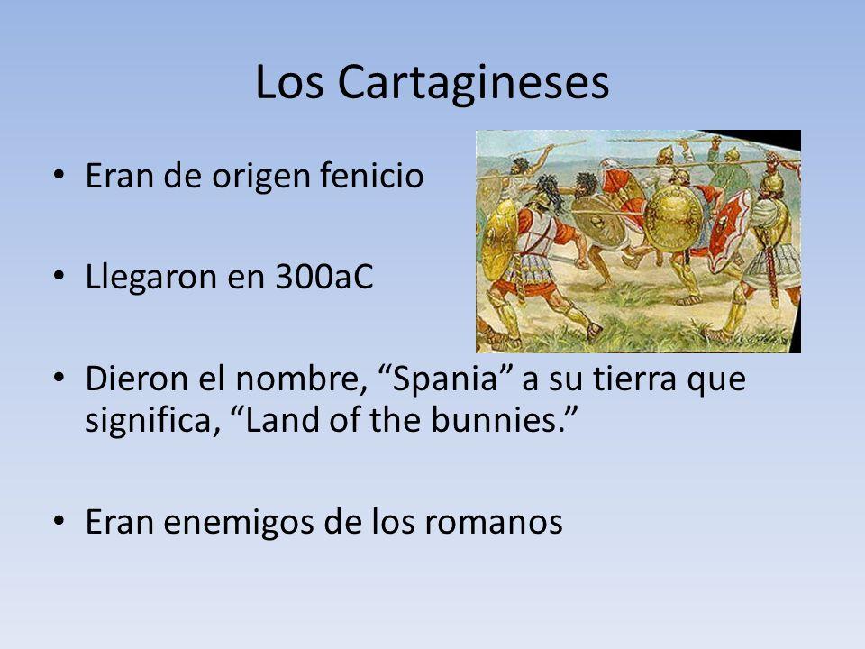 Los Cartagineses Eran de origen fenicio Llegaron en 300aC