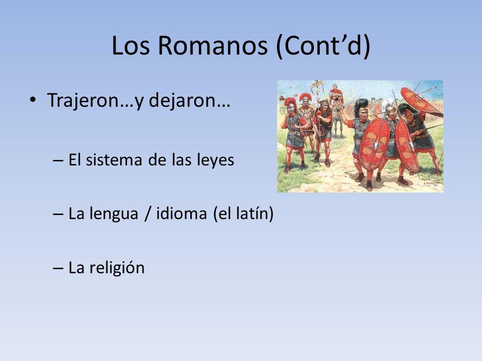 Los Romanos (Cont'd) Trajeron…y dejaron… El sistema de las leyes