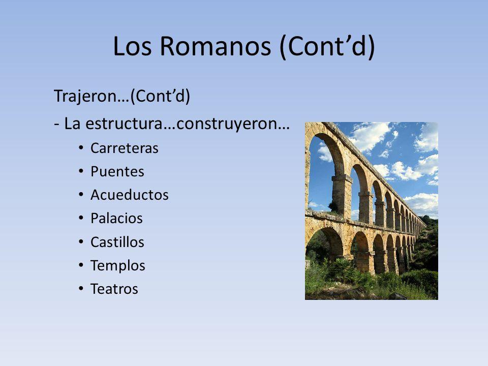 Los Romanos (Cont'd) Trajeron…(Cont'd) - La estructura…construyeron…