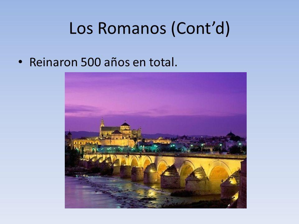 Los Romanos (Cont'd) Reinaron 500 años en total.
