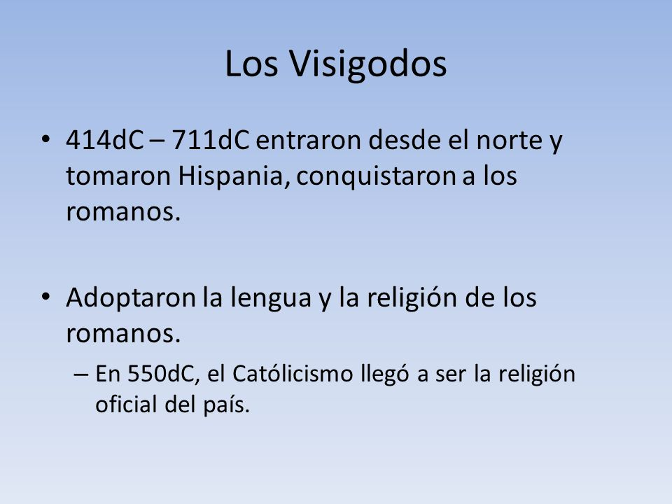 Los Visigodos 414dC – 711dC entraron desde el norte y tomaron Hispania, conquistaron a los romanos.