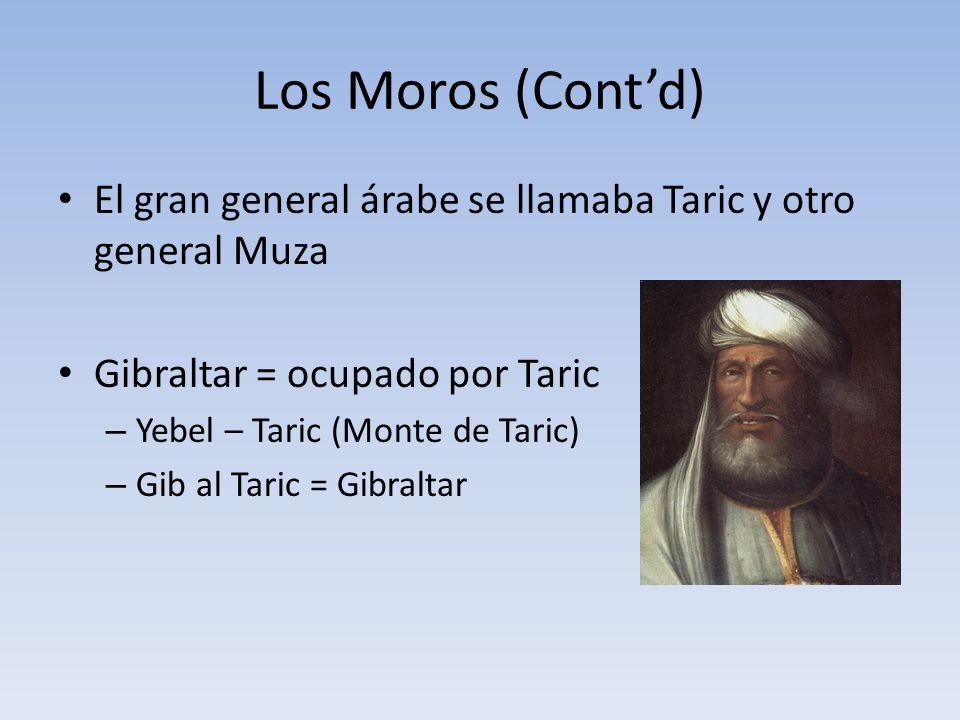 Los Moros (Cont'd) El gran general árabe se llamaba Taric y otro general Muza. Gibraltar = ocupado por Taric.