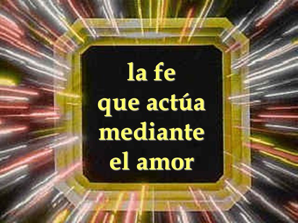 que actúa mediante el amor