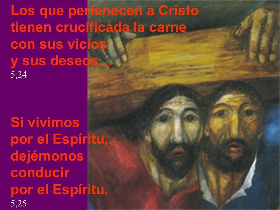 Los que pertenecen a Cristo tienen crucificada la carne con sus vicios