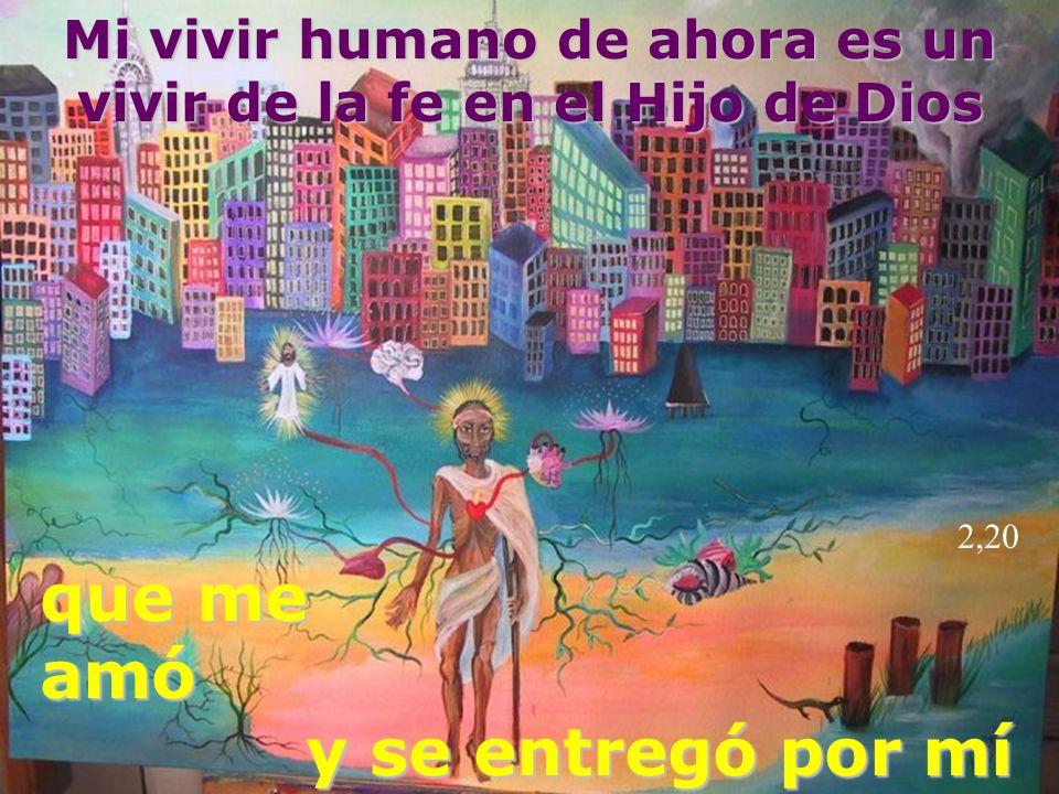 Mi vivir humano de ahora es un vivir de la fe en el Hijo de Dios
