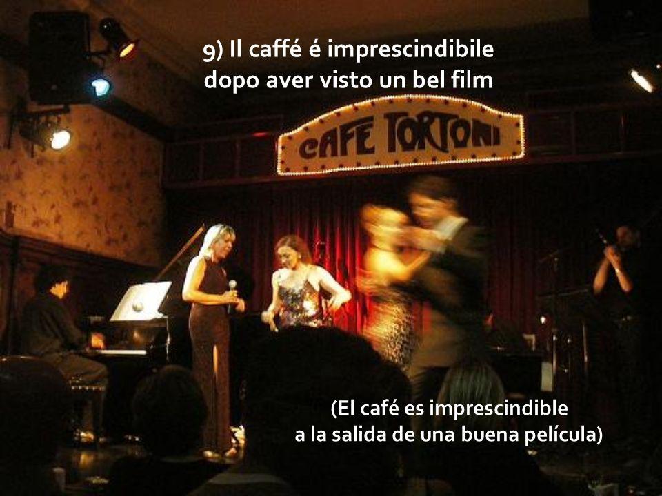 9) Il caffé é imprescindibile (El café es imprescindible