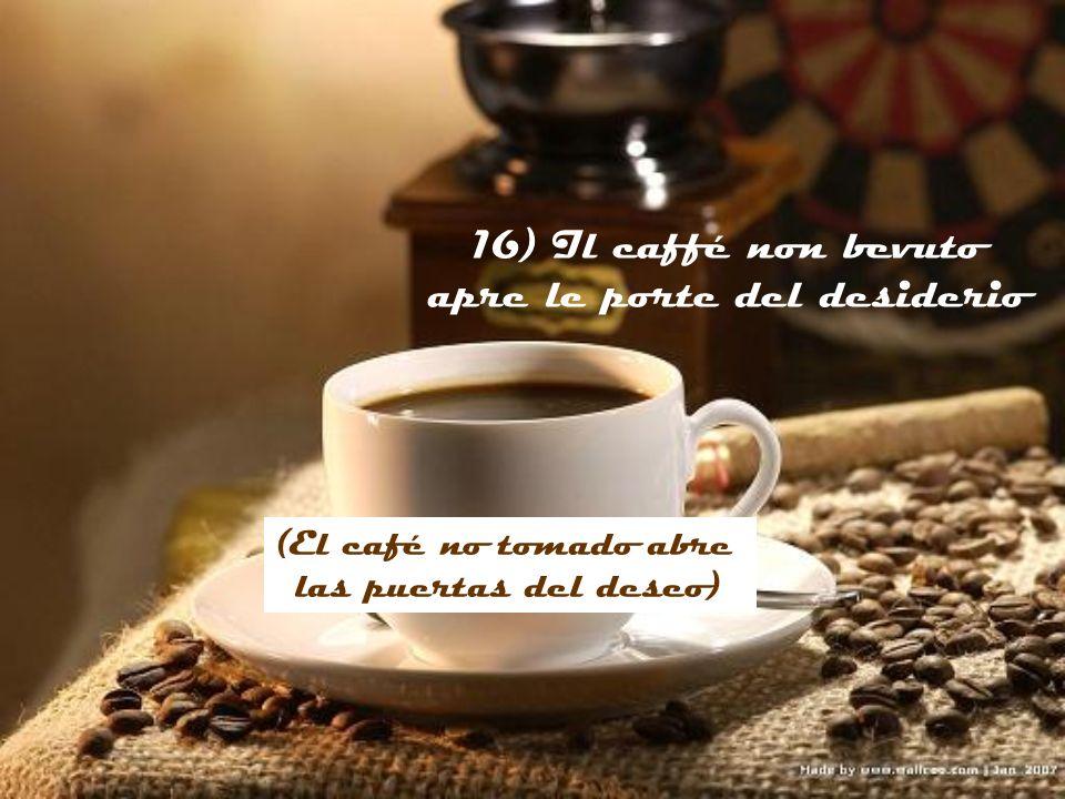 16) Il caffé non bevuto apre le porte del desiderio