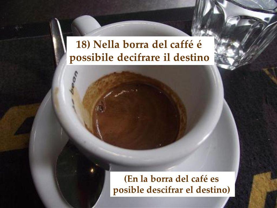 18) Nella borra del caffé é