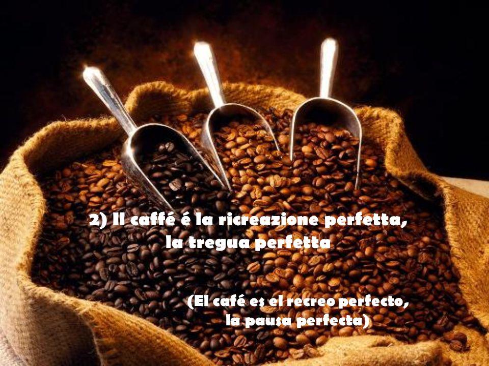 2) Il caffé é la ricreazione perfetta, (El café es el recreo perfecto,