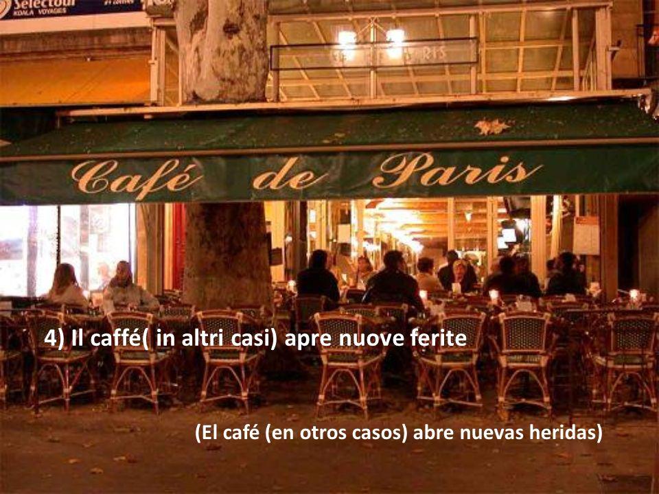 4) Il caffé( in altri casi) apre nuove ferite