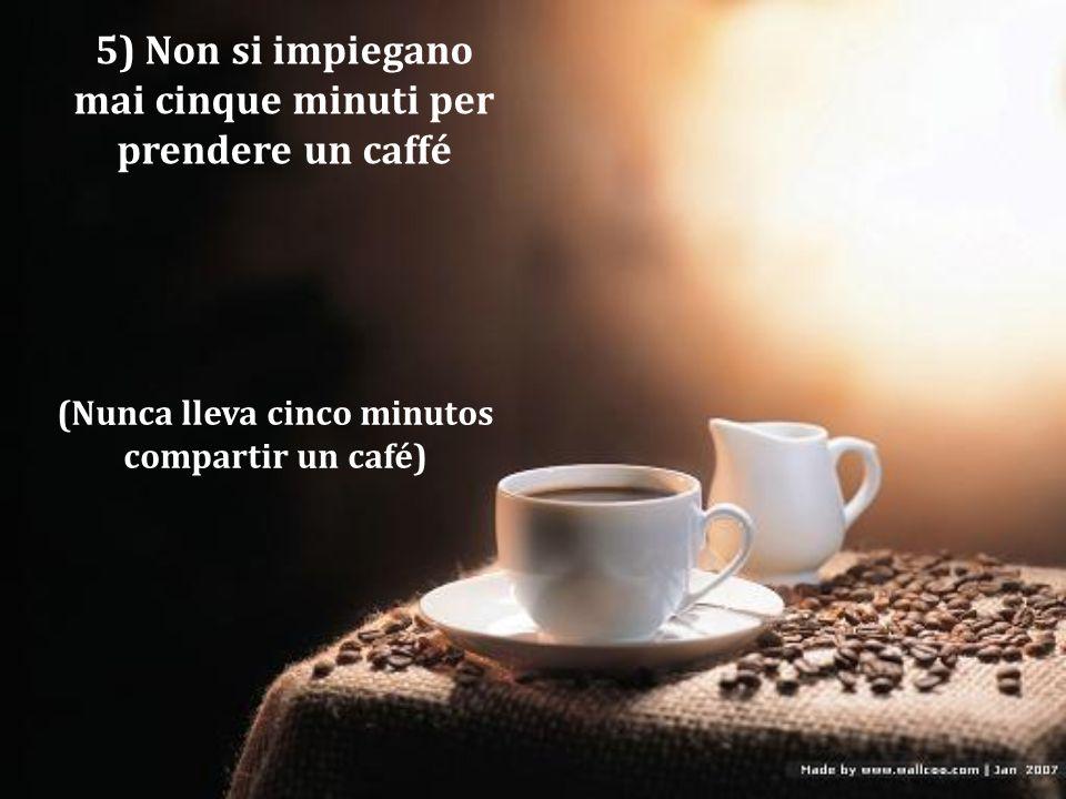 (Nunca lleva cinco minutos compartir un café)