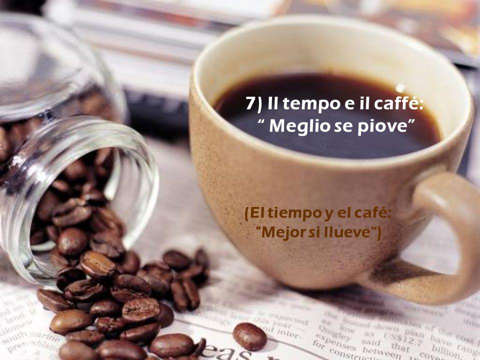 7) Il tempo e il caffé: Meglio se piove