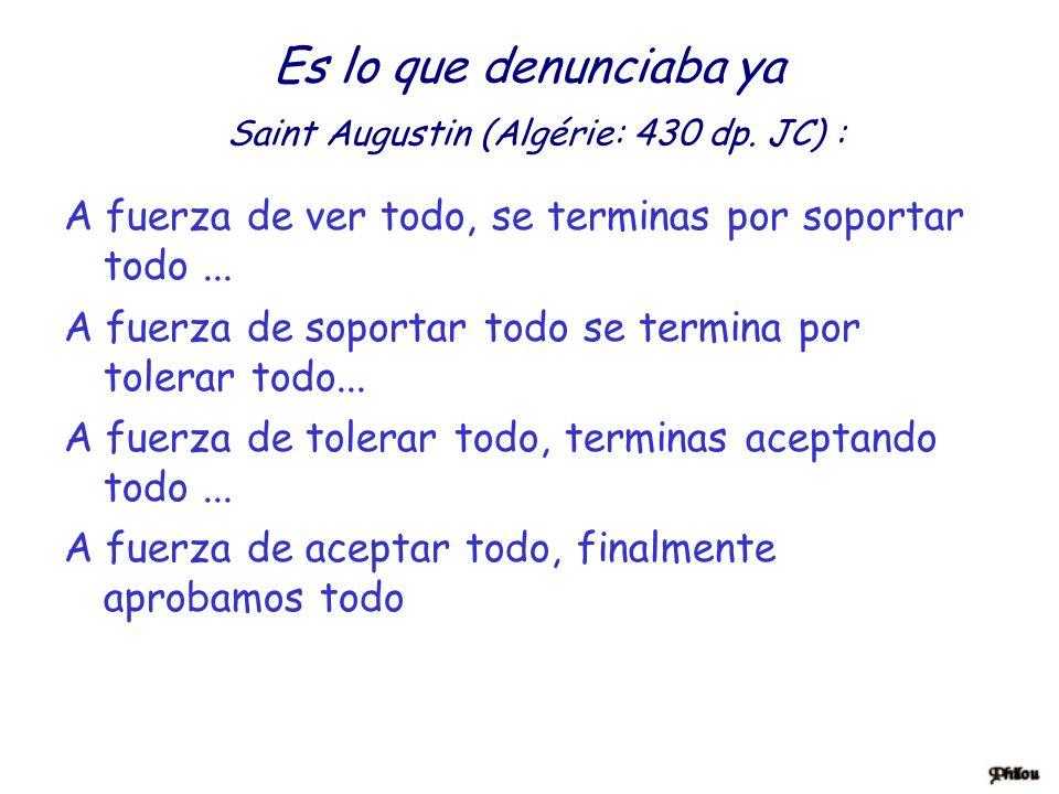 Es lo que denunciaba ya Saint Augustin (Algérie: 430 dp. JC) :