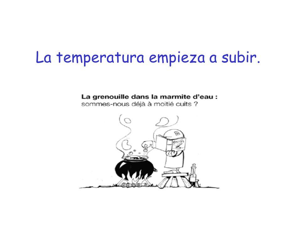 La temperatura empieza a subir.
