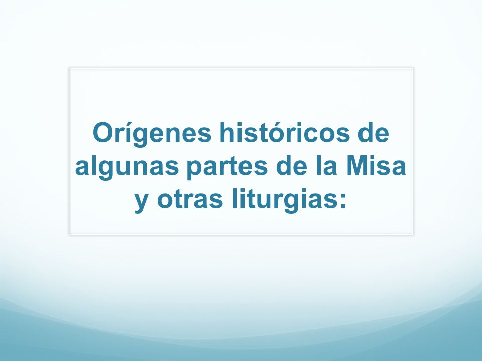 Orígenes históricos de algunas partes de la Misa y otras liturgias:
